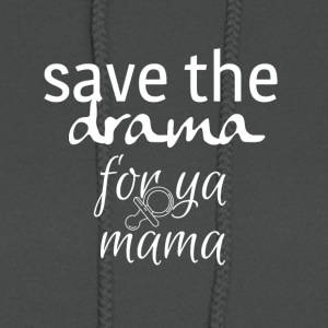Save the drama for your mama - Women's Hoodie