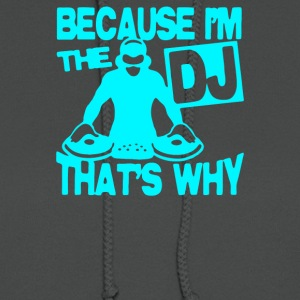 Because I m The DJ That s Why - Women's Hoodie