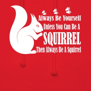 BE A SQUIRREL TEE SHIRT - Women's Hoodie