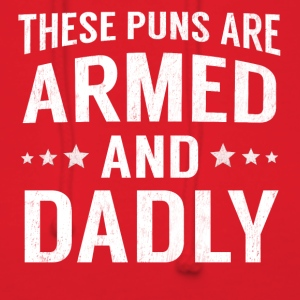 These Puns Are Armed And Dadly Funny Deadly Pun - Women's Hoodie