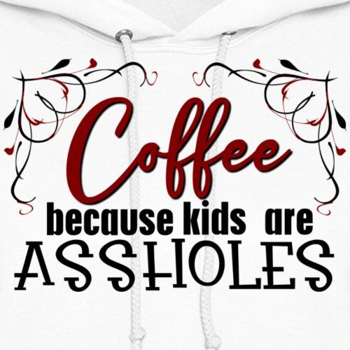 Coffee Because Kids are.... - Women's Hoodie