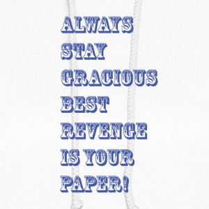 always stay gracious best revenge is your paper - Women's Hoodie