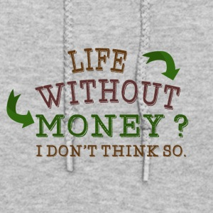 Life without money? I don't think so - Women's Hoodie