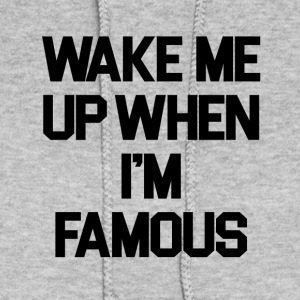 Wake Me Up When I'm Famous - Women's Hoodie
