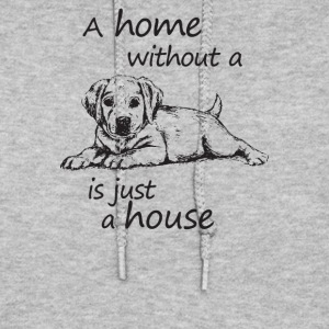 A home without a dog is just a house - Women's Hoodie