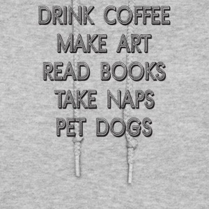 Drink Coffee Make Art Read Books Take Naps Pet Dog - Women's Hoodie