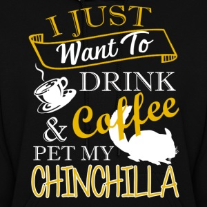 Drink Coffee And Pet My Chinchilla Shirt - Women's Hoodie