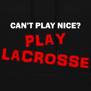 CAN'T PLAY NICE? PLAY LACROSSE for Dark colors - Women's Hoodie