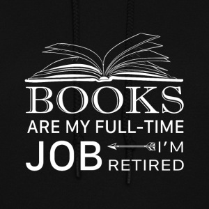 Books Are My Full Time Job I'm Retired T Shirt - Women's Hoodie