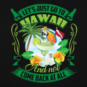 LET'S JUST GO TO HAWAII SHIRT - Women's Hoodie