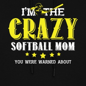 I'm The Crazy Softball Mom T Shirt - Women's Hoodie