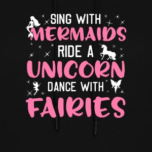 Sing With Mermaids Ride A Unicorn Dance Fairies - Women's Hoodie