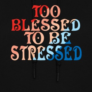 TOO BLESSED TO BE STRESSED - Women's Hoodie