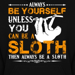 Always Be A Sloth Shirt - Women's Hoodie