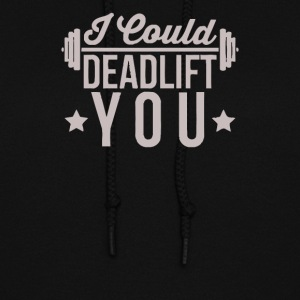 I Could Deadlift You 2 - Women's Hoodie