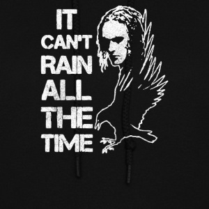 IT CAN T RAIN ALL THE TIME - Women's Hoodie