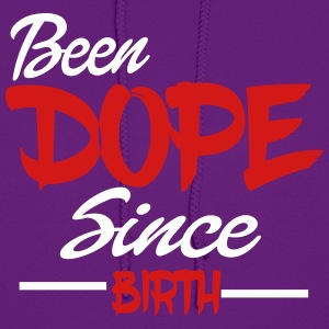 Been Dope Since Birth - Women's Hoodie