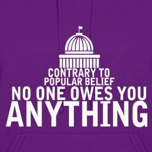 Contrary To Popular Belief No One Owes You Anythi - Women's Hoodie