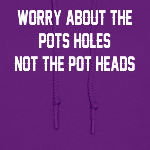 Worry about the pots holes not the pot heads - Women's Hoodie