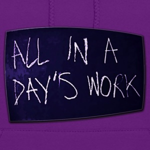 ALL IN A DAY'S WORK - Women's Hoodie