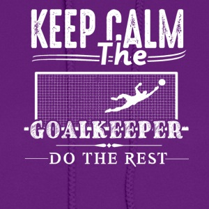 Goalkeeper Do The Rest Shirt - Women's Hoodie