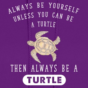Always be yourself unless you can be a turtle then - Women's Hoodie