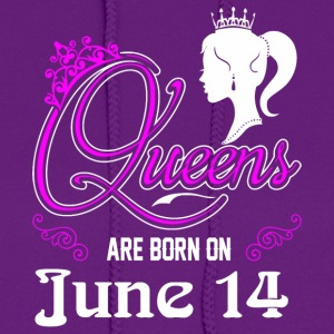 Queens are born on June 14 - Women's Hoodie