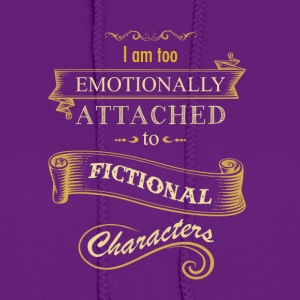 I am too emotionally attached to fictional charact - Women's Hoodie
