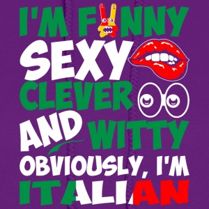 Im Funny Sexy Clever And Witty Im Italian - Women's Hoodie