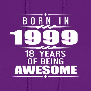 Born in 1999 18 Years of Being Awesome - Women's Hoodie