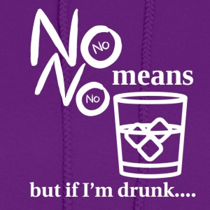 No means no but if I'm drunk - Women's Hoodie