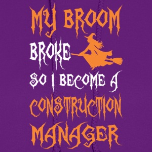 My Broom Broke So I Become A Construction Manager - Women's Hoodie