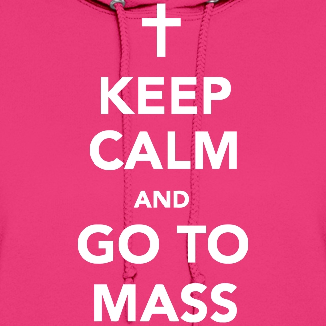 KEEP CALM AND GO TO MASS
