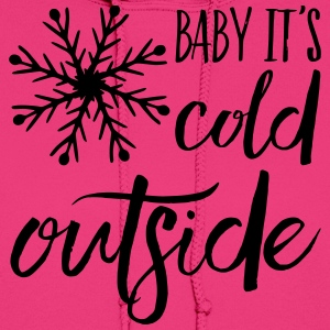 Baby It's Cold Outside - Women's Hoodie