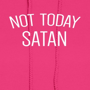 Not today satan - Women's Hoodie