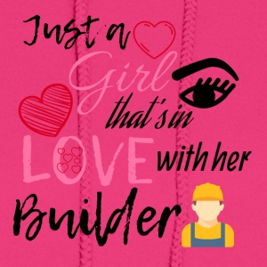 Just a girl that's in love with her Builder - Women's Hoodie