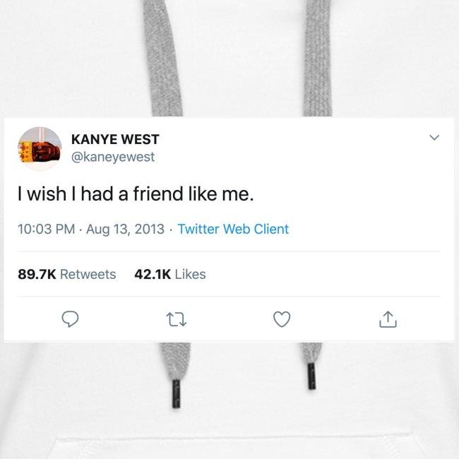 I wish I had a friend like me