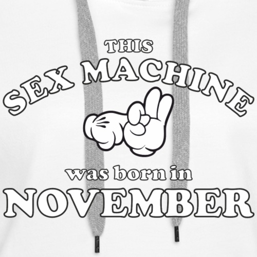 This Sex Machine are born in November - Women's Premium Hoodie