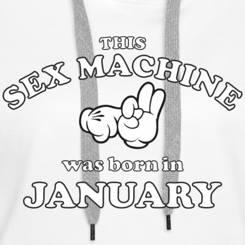 This Sex Machine are born in January - Women's Premium Hoodie