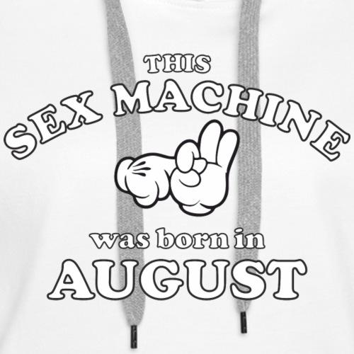 This Sex Machine are born in August - Women's Premium Hoodie
