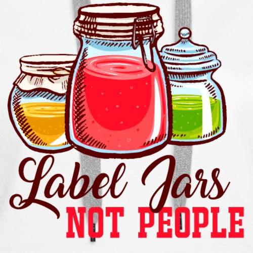 Label Jars Not People - Women's Premium Hoodie