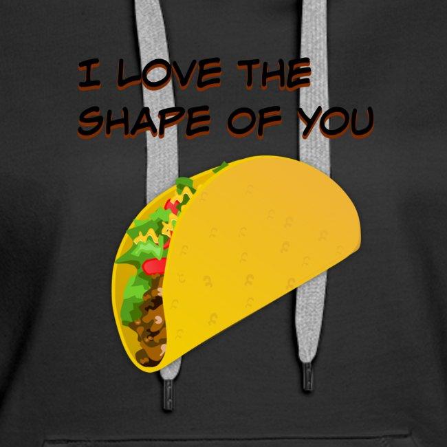 I Love The Shape Of You Taco Tee