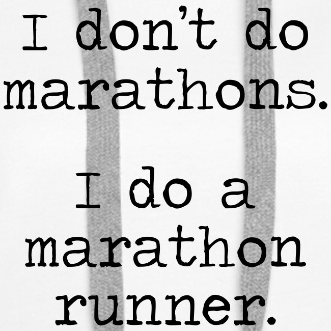 DONT DO MARATHONS