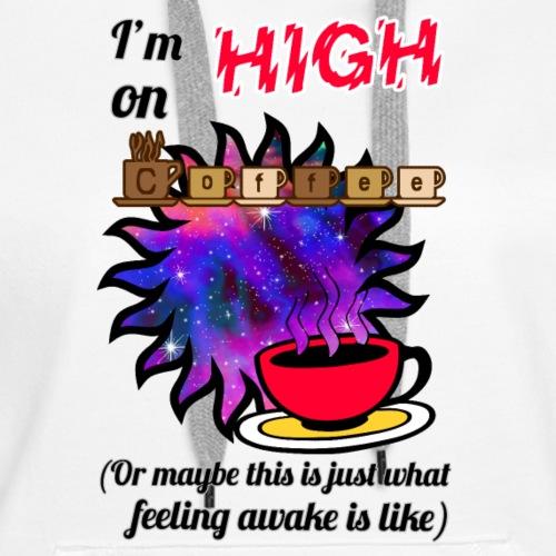 High on coffee - Women's Premium Hoodie