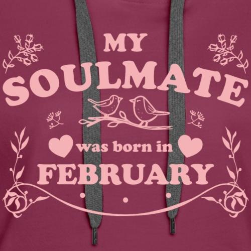 My Soulmate was born in February - Women's Premium Hoodie
