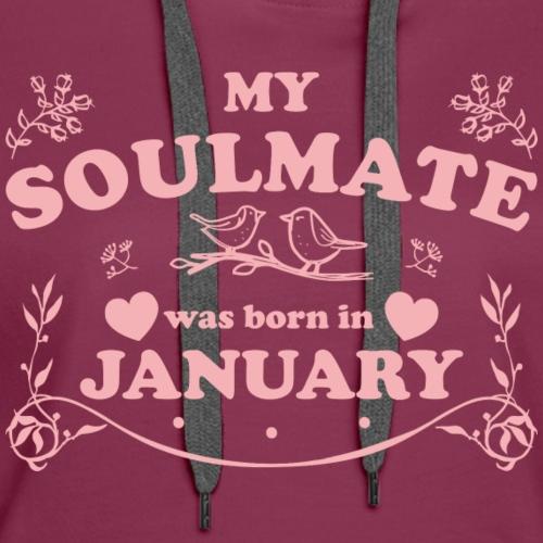 My Soulmate was born in January - Women's Premium Hoodie