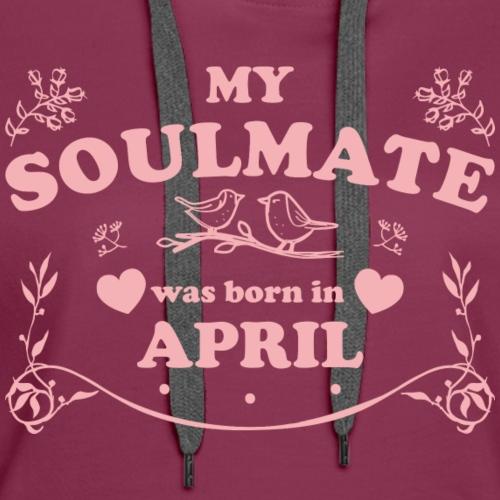 My Soulmate was born in April - Women's Premium Hoodie