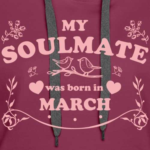 My Soulmate was born in March - Women's Premium Hoodie