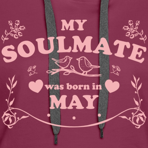 My Soulmate was born in May - Women's Premium Hoodie
