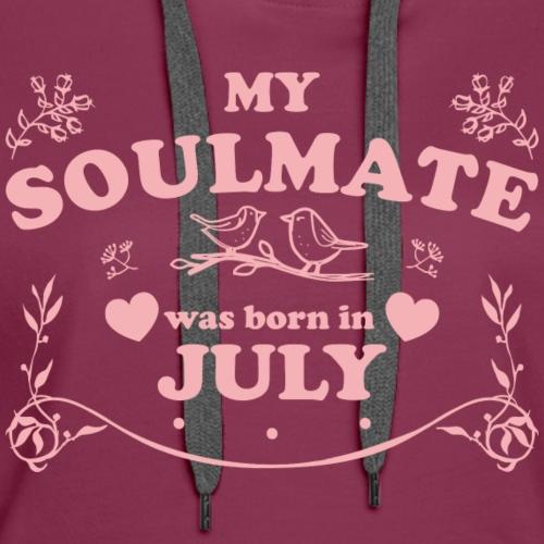 My Soulmate was born in July - Women's Premium Hoodie